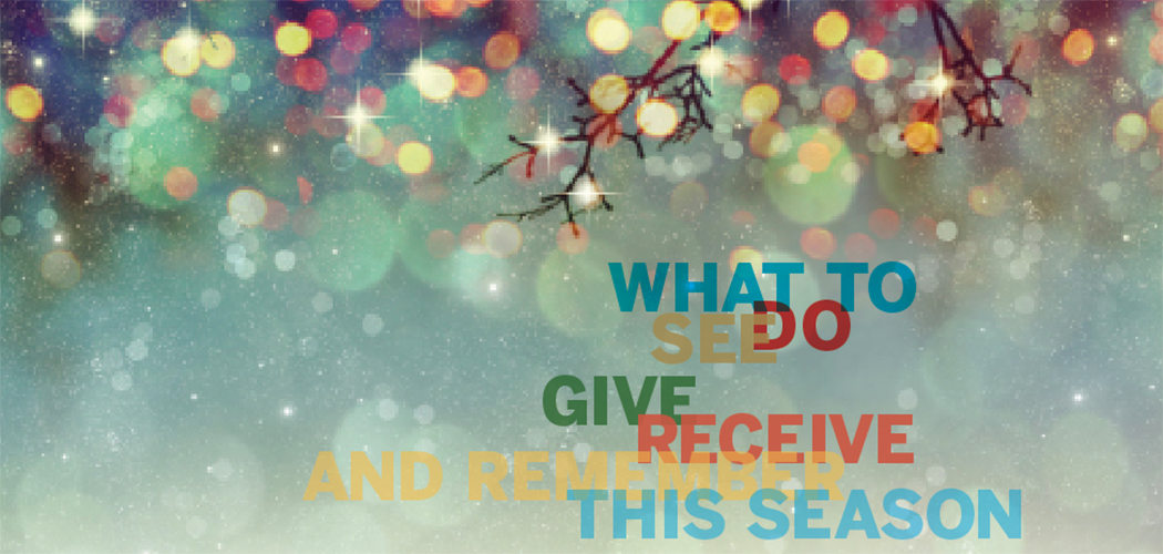 What to see, do, give, receive and remember this season